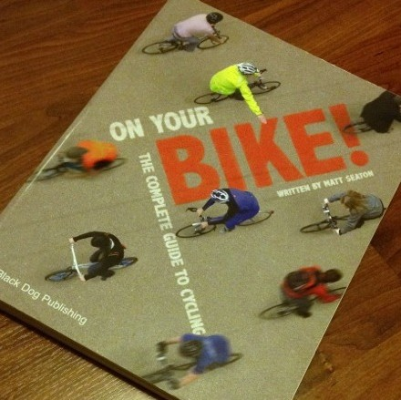 On Your Bike: The Complete Guide to Cycling by Matt Seaton
